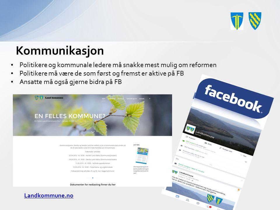 Landkommune.no Kommunikasjon Politikere og kommunale ledere må snakke mest mulig om reformen Politikere må være de som først og fremst er aktive på FB
