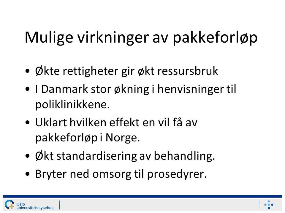 Mulige virkninger av pakkeforløp Økte rettigheter gir økt ressursbruk I Danmark stor økning i henvisninger til poliklinikkene.
