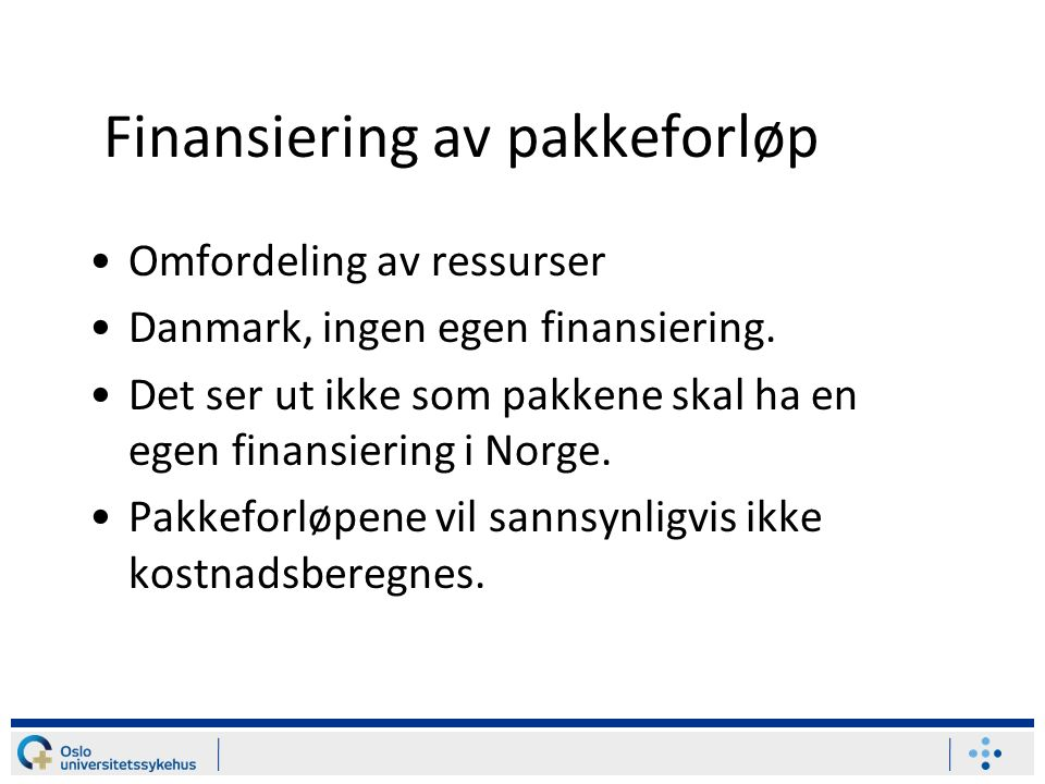 Finansiering av pakkeforløp Omfordeling av ressurser Danmark, ingen egen finansiering.