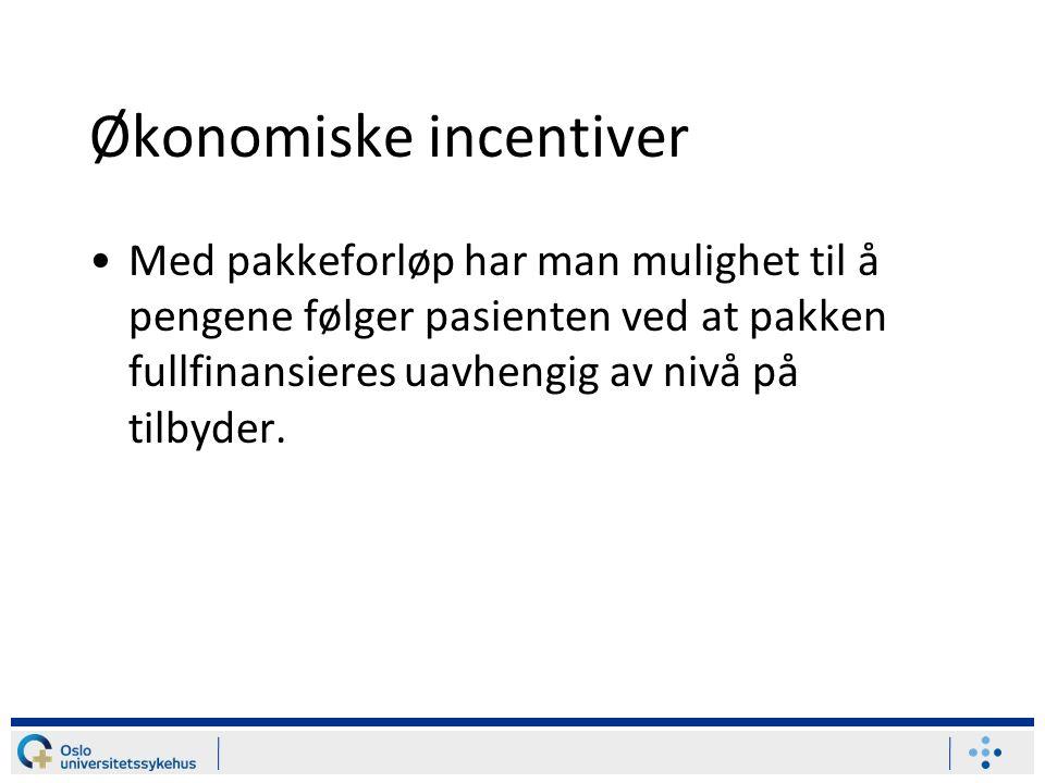 Økonomiske incentiver Med pakkeforløp har man mulighet til å pengene følger pasienten ved at pakken fullfinansieres uavhengig av nivå på tilbyder.