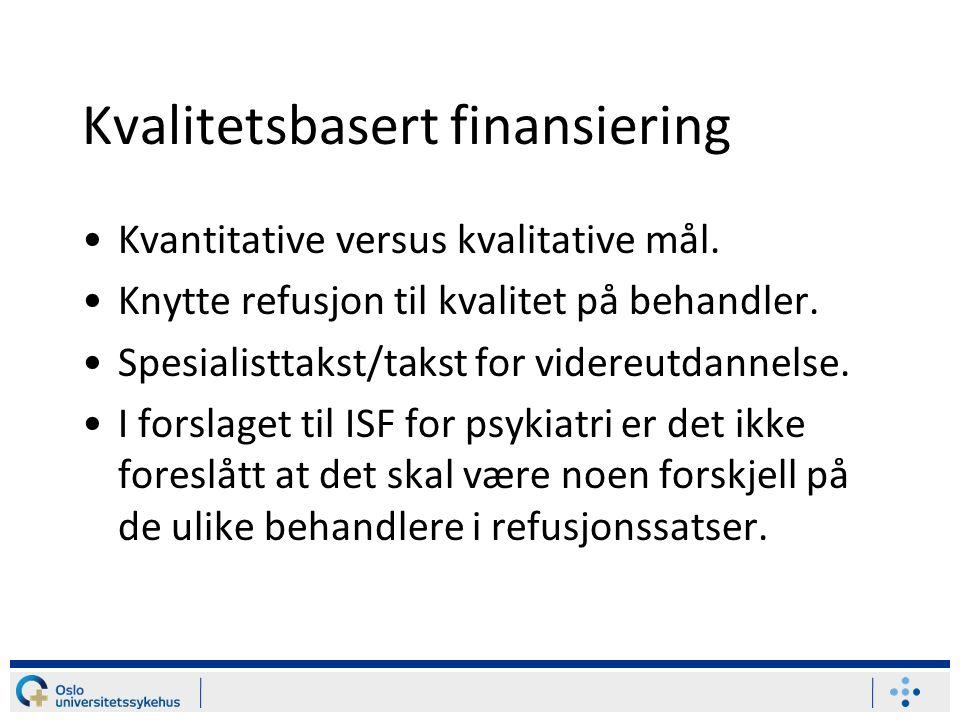 Kvalitetsbasert finansiering Kvantitative versus kvalitative mål. Knytte refusjon til kvalitet på behandler. Spesialisttakst/takst for videreutdannels
