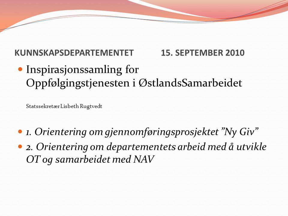 KUNNSKAPSDEPARTEMENTET 15. SEPTEMBER 2010 Inspirasjonssamling for Oppfølgingstjenesten i ØstlandsSamarbeidet Statssekretær Lisbeth Rugtvedt 1. Oriente