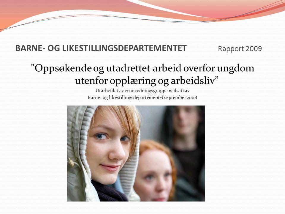 """BARNE- OG LIKESTILLINGSDEPARTEMENTET Rapport 2009 """"Oppsøkende og utadrettet arbeid overfor ungdom utenfor opplæring og arbeidsliv"""" Utarbeidet av en ut"""