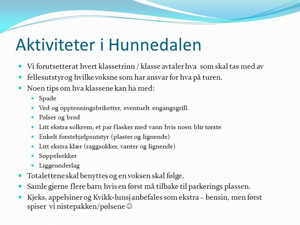 Aktiviteter i Hunnedalen Vi forutsetter at hvert klassetrinn / klasse avtaler hva som skal tas med av fellesutstyr og hvilke voksne som har ansvar for hva på turen.