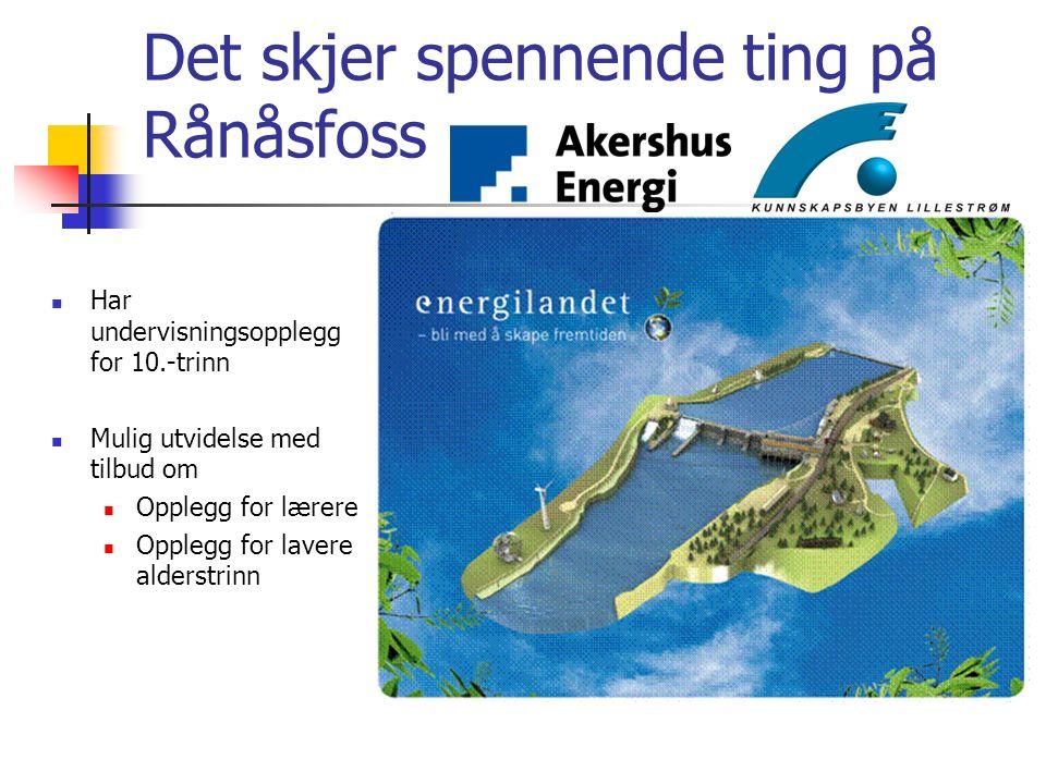 Det skjer spennende ting på Rånåsfoss Har undervisningsopplegg for 10.-trinn Mulig utvidelse med tilbud om Opplegg for lærere Opplegg for lavere alder