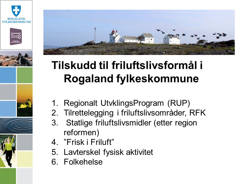 Tilskudd til friluftslivsformål i Rogaland fylkeskommune 1.Regionalt UtvklingsProgram (RUP) 2.Tilrettelegging i friluftslivsområder, RFK 3. Statlige f
