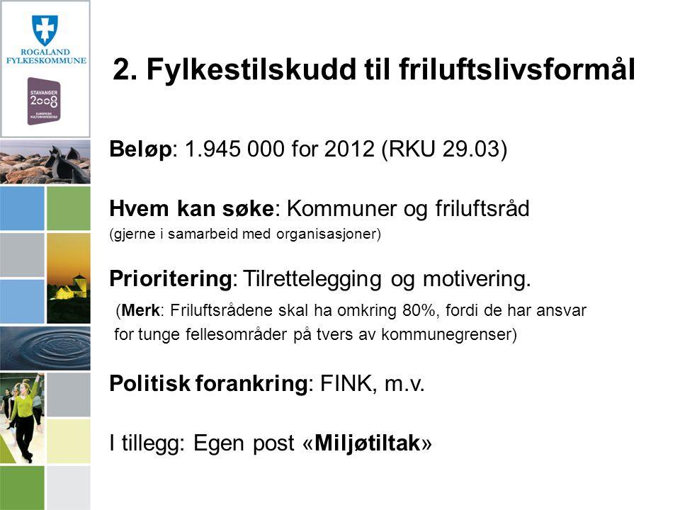 Beløp: 1.945 000 for 2012 (RKU 29.03) Hvem kan søke: Kommuner og friluftsråd (gjerne i samarbeid med organisasjoner) Prioritering: Tilrettelegging og