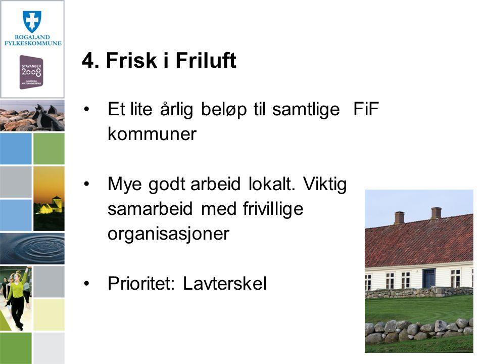 Et lite årlig beløp til samtlige FiF kommuner Mye godt arbeid lokalt. Viktig samarbeid med frivillige organisasjoner Prioritet: Lavterskel 4. Frisk i