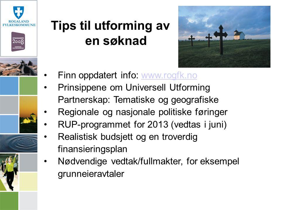 Tips til utforming av en søknad Finn oppdatert info: www.rogfk.nowww.rogfk.no Prinsippene om Universell Utforming Partnerskap: Tematiske og geografisk