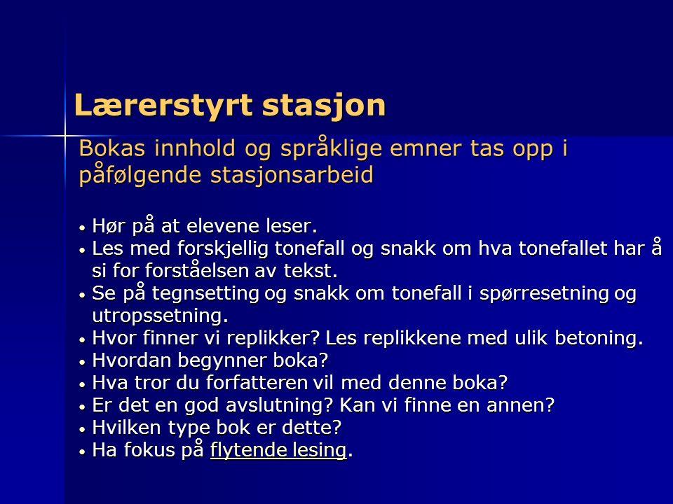 Lærerstyrt stasjon Bokas innhold og språklige emner tas opp i påfølgende stasjonsarbeid Hør på at elevene leser. Hør på at elevene leser. Les med fors