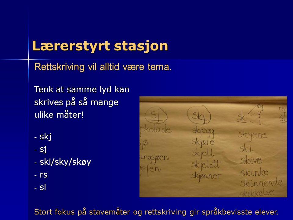 Lærerstyrt stasjon Rettskriving vil alltid være tema. Tenk at samme lyd kan skrives på så mange ulike måter! - skj - sj - ski/sky/skøy - rs - sl Stort