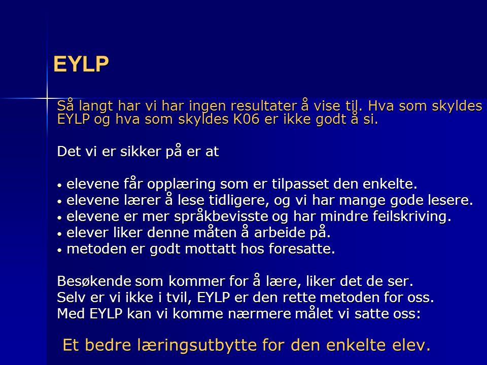 EYLP Så langt har vi har ingen resultater å vise til. Hva som skyldes EYLP og hva som skyldes K06 er ikke godt å si. Det vi er sikker på er at elevene