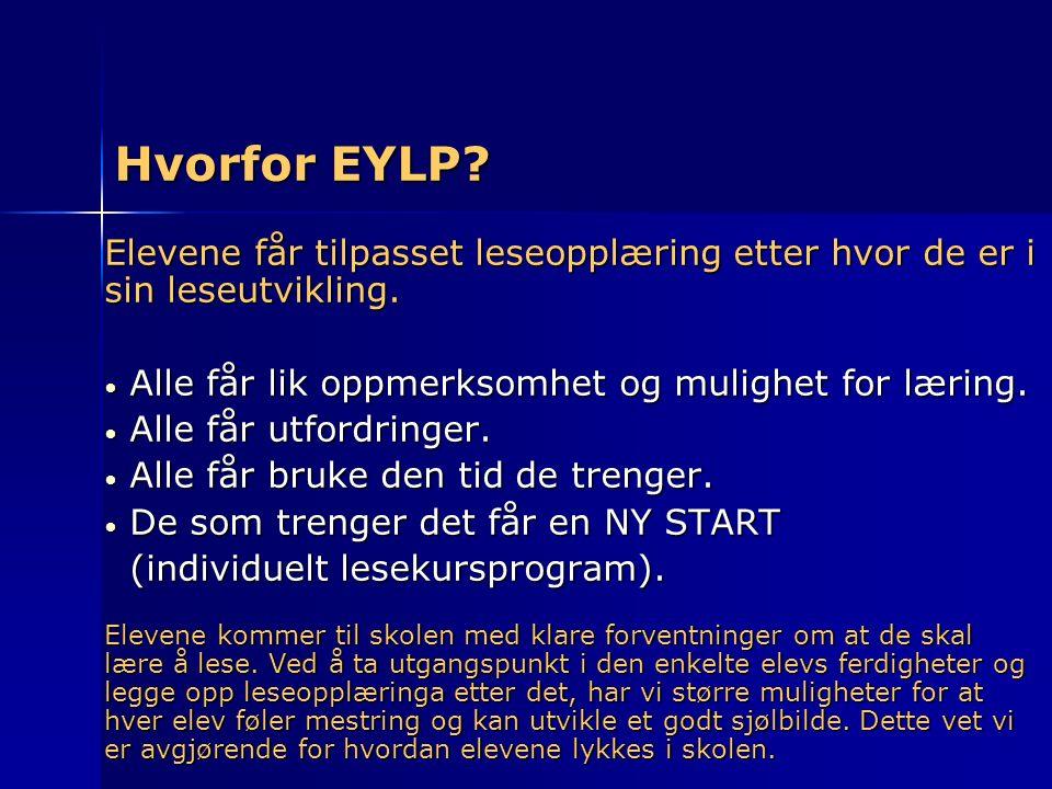 Hvorfor EYLP? Elevene får tilpasset leseopplæring etter hvor de er i sin leseutvikling. Alle får lik oppmerksomhet og mulighet for læring. Alle får li