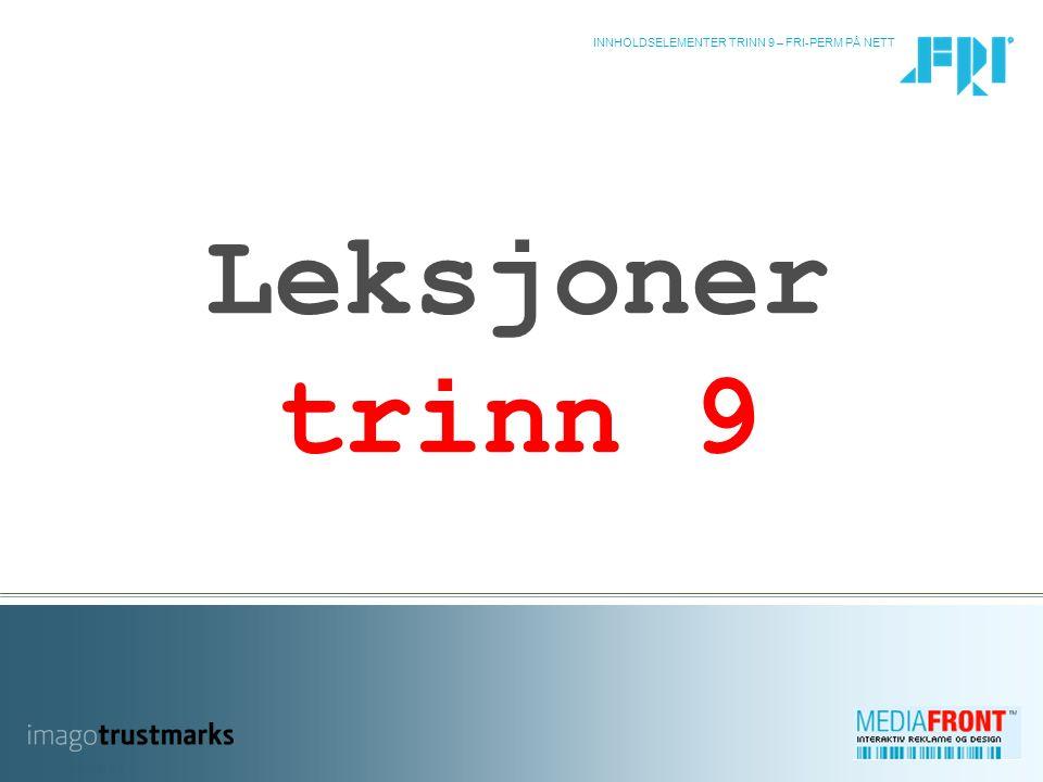 INNHOLDSELEMENTER TRINN 9 – FRI-PERM PÅ NETT 2 GENERELT FOR TRINN 9 Den første leksjonen elevene møter i trinn 9, og kanskje den aller første for enkelte som starter med programmet i 9.