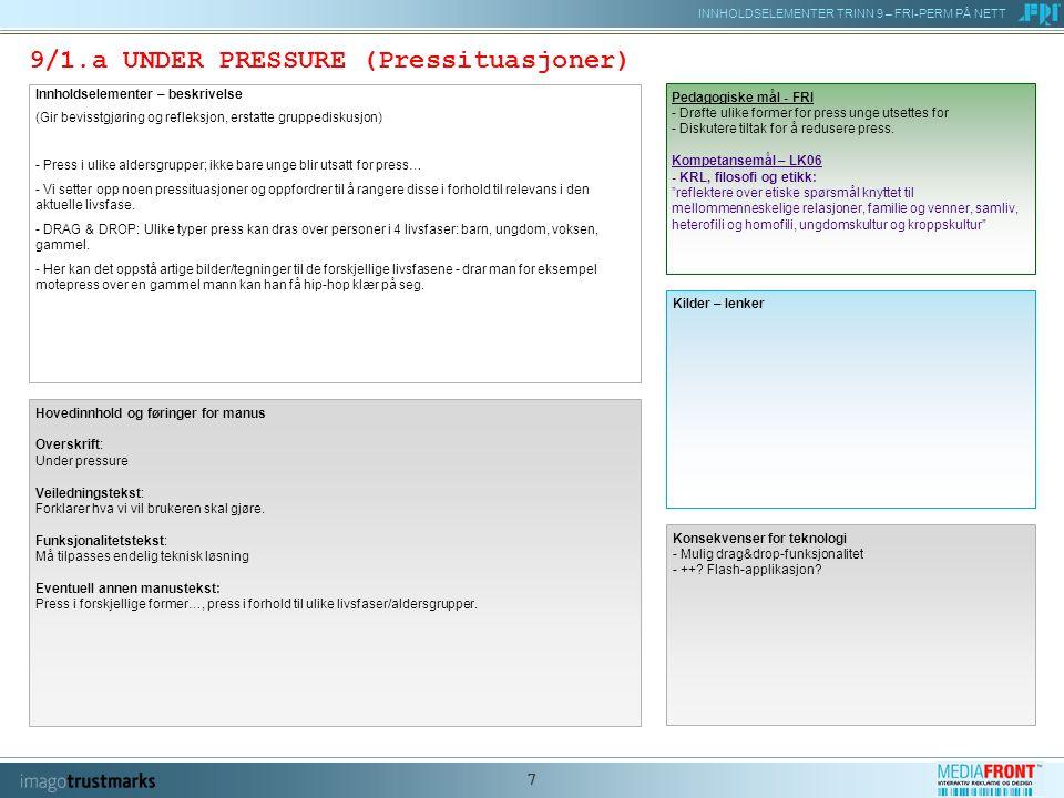 INNHOLDSELEMENTER TRINN 9 – FRI-PERM PÅ NETT 18 9/3 DE MODERNE SLAVEDRIVERNE (PRESENTASJON) ELEMENT I FRI-PERMEN / TEMAINNHOLDSELEMENTEREKSISTERENDE ELEMENTER, ANNETKOMMENTAR Introduksjon 9/3 En point med power (ppt-eksempler til å le og gråte av…) + Supplere digital verktøykasse med pedagogisk instruksjon til ppt-bruk.