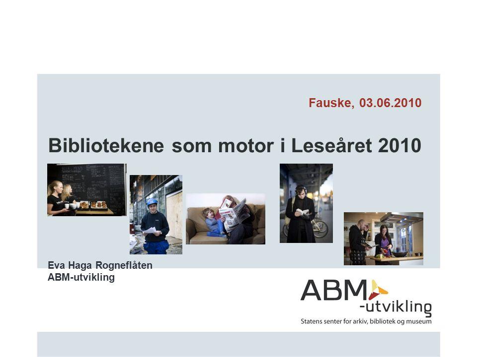 Bibliotekene som motor i Leseåret 2010 Eva Haga Rogneflåten ABM-utvikling Fauske, 03.06.2010