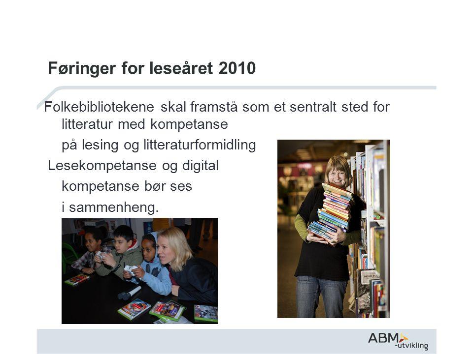 Føringer for leseåret 2010 Folkebibliotekene skal framstå som et sentralt sted for litteratur med kompetanse på lesing og litteraturformidling Lesekompetanse og digital kompetanse bør ses i sammenheng.