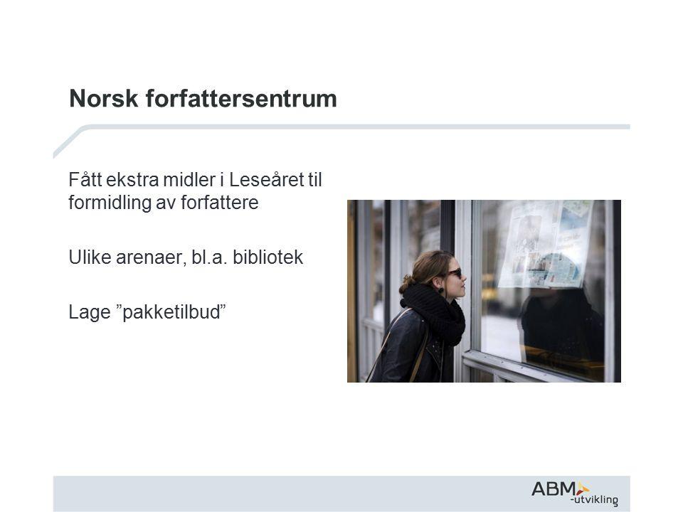 Norsk forfattersentrum Fått ekstra midler i Leseåret til formidling av forfattere Ulike arenaer, bl.a.