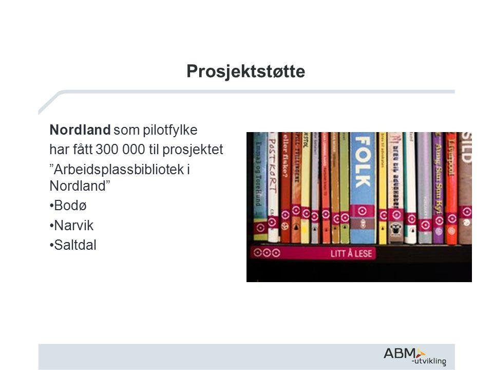 Prosjektstøtte Nordland som pilotfylke har fått 300 000 til prosjektet Arbeidsplassbibliotek i Nordland Bodø Narvik Saltdal