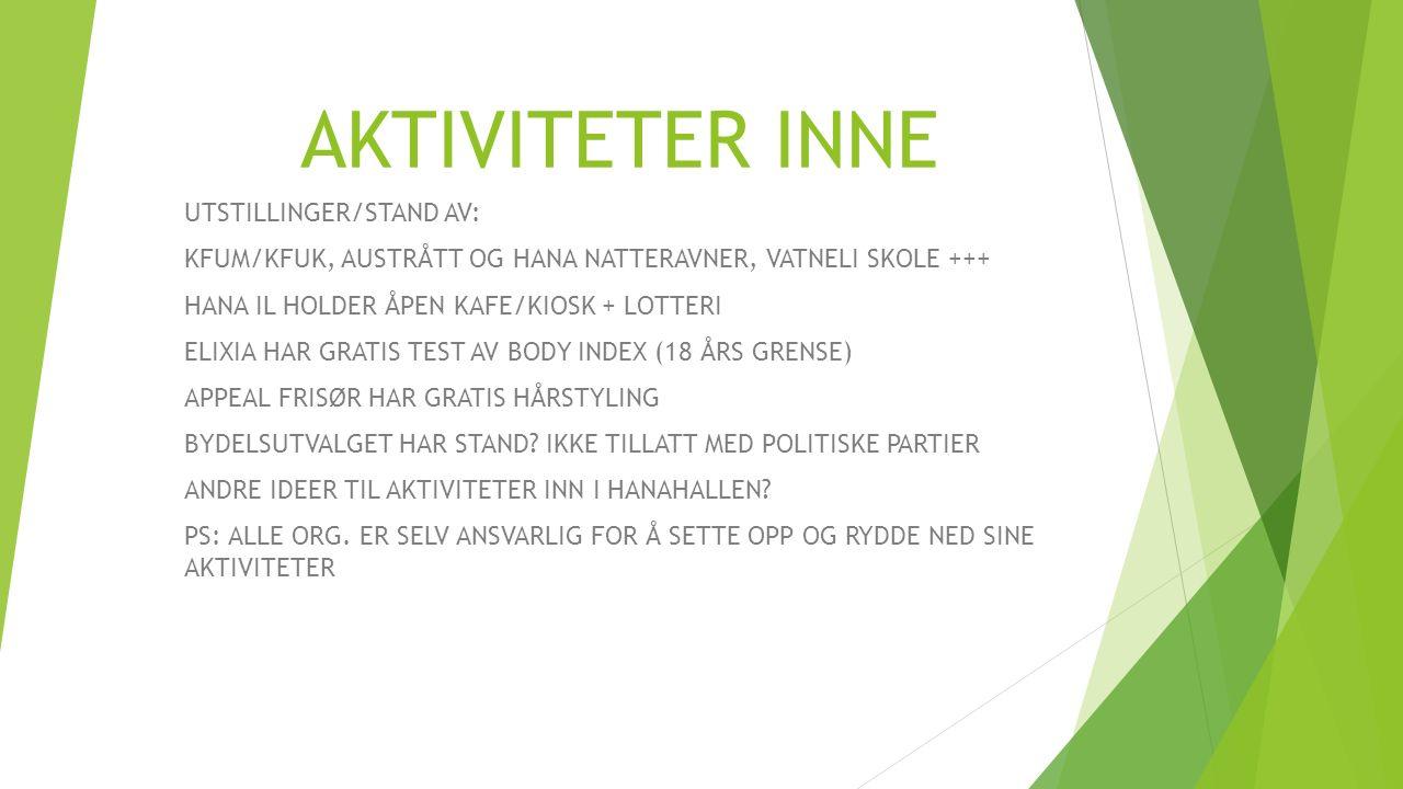 AKTIVITETER INNE UTSTILLINGER/STAND AV: KFUM/KFUK, AUSTRÅTT OG HANA NATTERAVNER, VATNELI SKOLE +++ HANA IL HOLDER ÅPEN KAFE/KIOSK + LOTTERI ELIXIA HAR GRATIS TEST AV BODY INDEX (18 ÅRS GRENSE) APPEAL FRISØR HAR GRATIS HÅRSTYLING BYDELSUTVALGET HAR STAND.