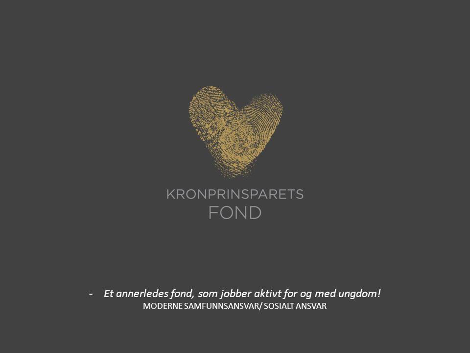 -Et annerledes fond, som jobber aktivt for og med ungdom! MODERNE SAMFUNNSANSVAR/ SOSIALT ANSVAR