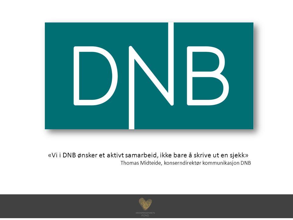 «Vi i DNB ønsker et aktivt samarbeid, ikke bare å skrive ut en sjekk» Thomas Midteide, konserndirektør kommunikasjon DNB