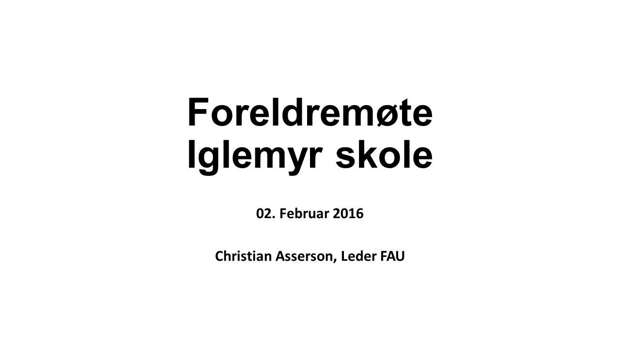 Foreldremøte Iglemyr skole 02. Februar 2016 Christian Asserson, Leder FAU