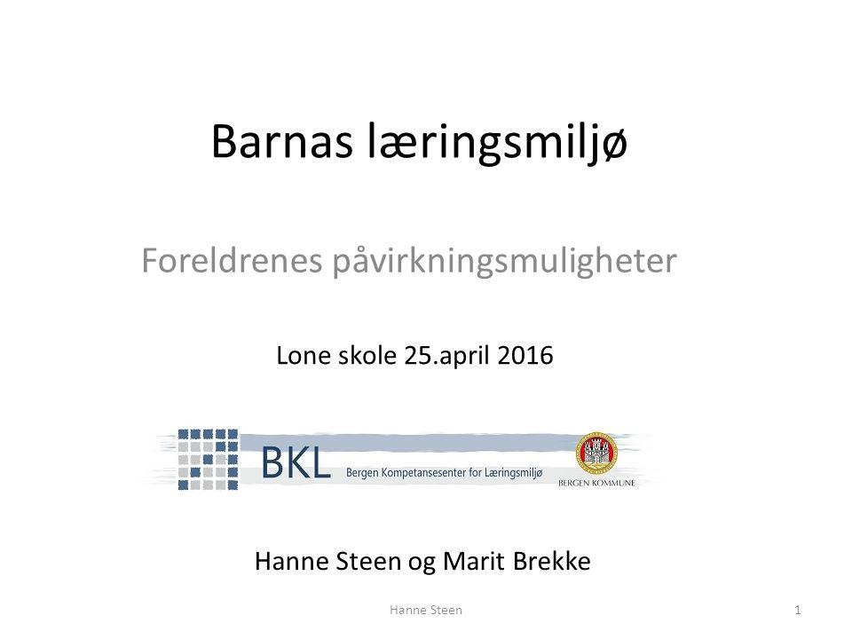 Barnas læringsmiljø Foreldrenes påvirkningsmuligheter Hanne Steen og Marit Brekke Lone skole 25.april 2016 Hanne Steen1