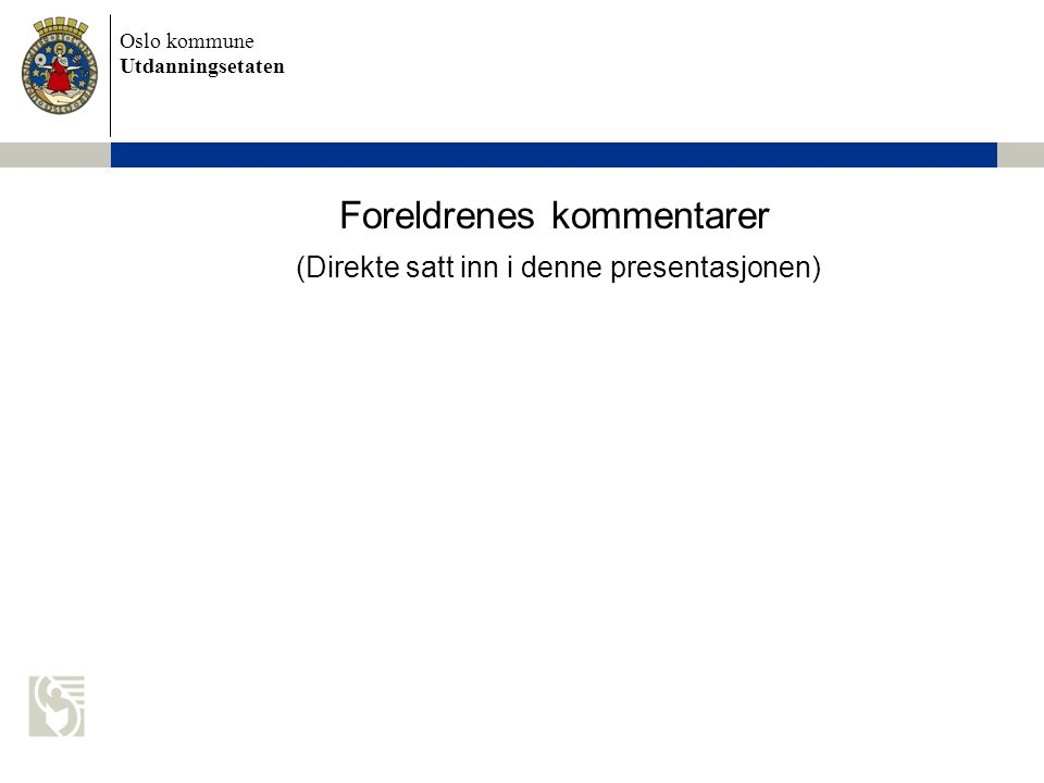 Oslo kommune Utdanningsetaten Foreldrenes kommentarer (Direkte satt inn i denne presentasjonen)