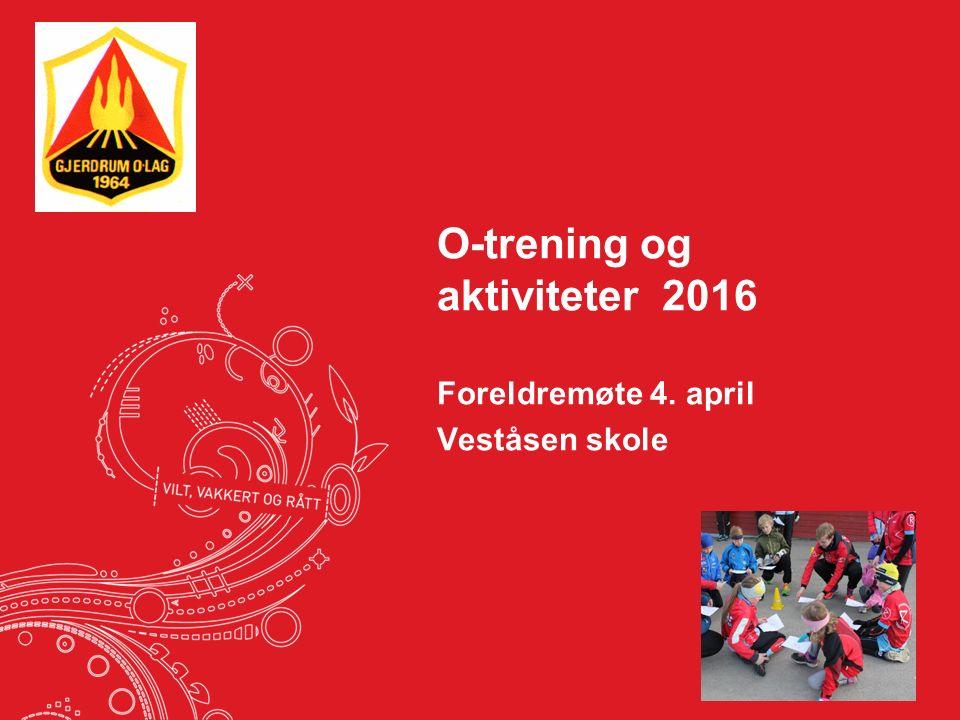 O-trening og aktiviteter 2016 Foreldremøte 4. april Veståsen skole