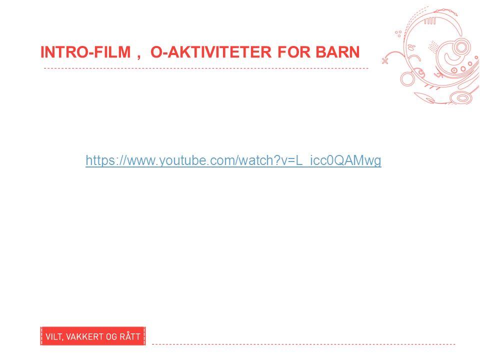 INTRO-FILM, O-AKTIVITETER FOR BARN https://www.youtube.com/watch v=L_icc0QAMwg