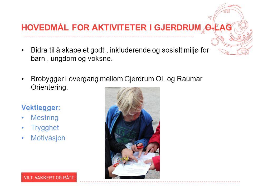 HOVEDMÅL FOR AKTIVITETER I GJERDRUM O-LAG Bidra til å skape et godt, inkluderende og sosialt miljø for barn, ungdom og voksne.