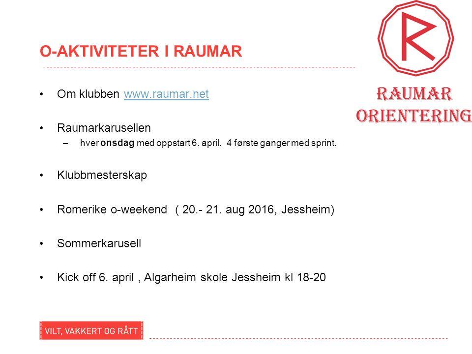 O-AKTIVITETER I RAUMAR Om klubben www.raumar.netwww.raumar.net Raumarkarusellen – hver onsdag med oppstart 6.