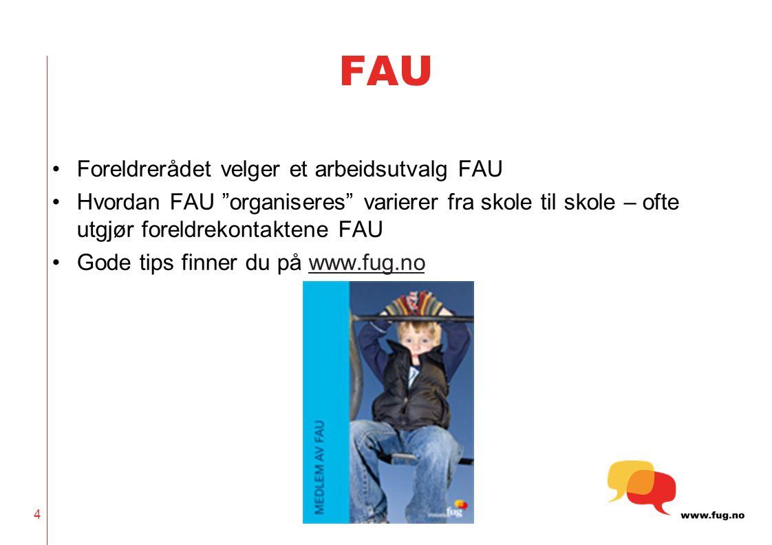 FAU Foreldrerådet velger et arbeidsutvalg FAU Hvordan FAU organiseres varierer fra skole til skole – ofte utgjør foreldrekontaktene FAU Gode tips finner du på www.fug.nowww.fug.no 4