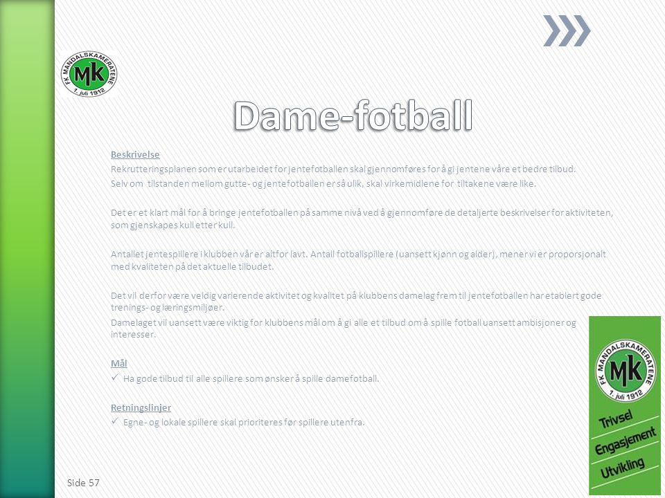 Beskrivelse Rekrutteringsplanen som er utarbeidet for jentefotballen skal gjennomføres for å gi jentene våre et bedre tilbud. Selv om tilstanden mello