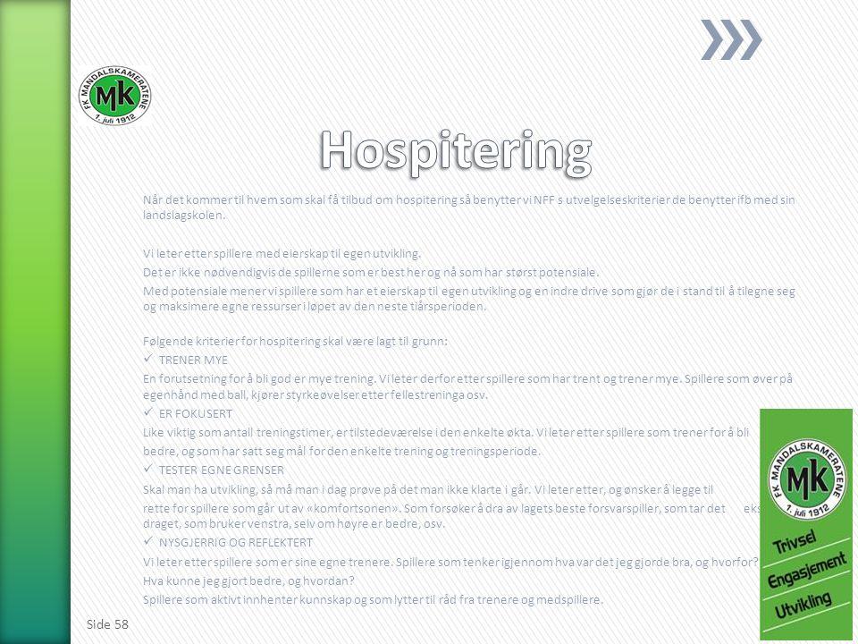 Når det kommer til hvem som skal få tilbud om hospitering så benytter vi NFF s utvelgelseskriterier de benytter ifb med sin landslagskolen. Vi leter e