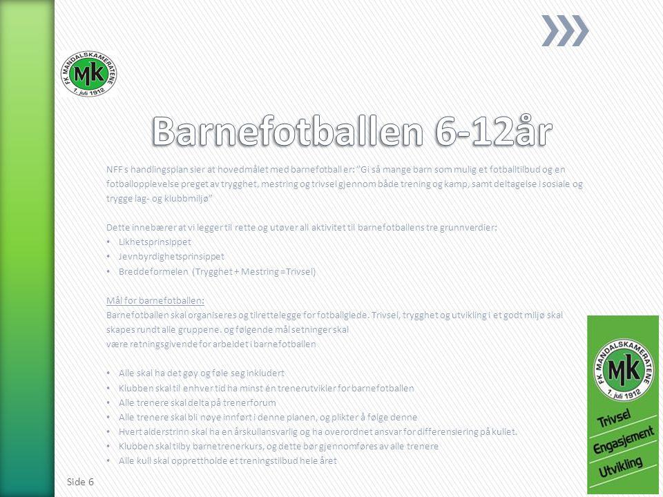 Rekruttering FK Mandalskameratene skal jobbe aktivt med å rekruttere så mange gutter og jenter som mulig i nærmiljøet iht klubbens rekrutteringsplan.