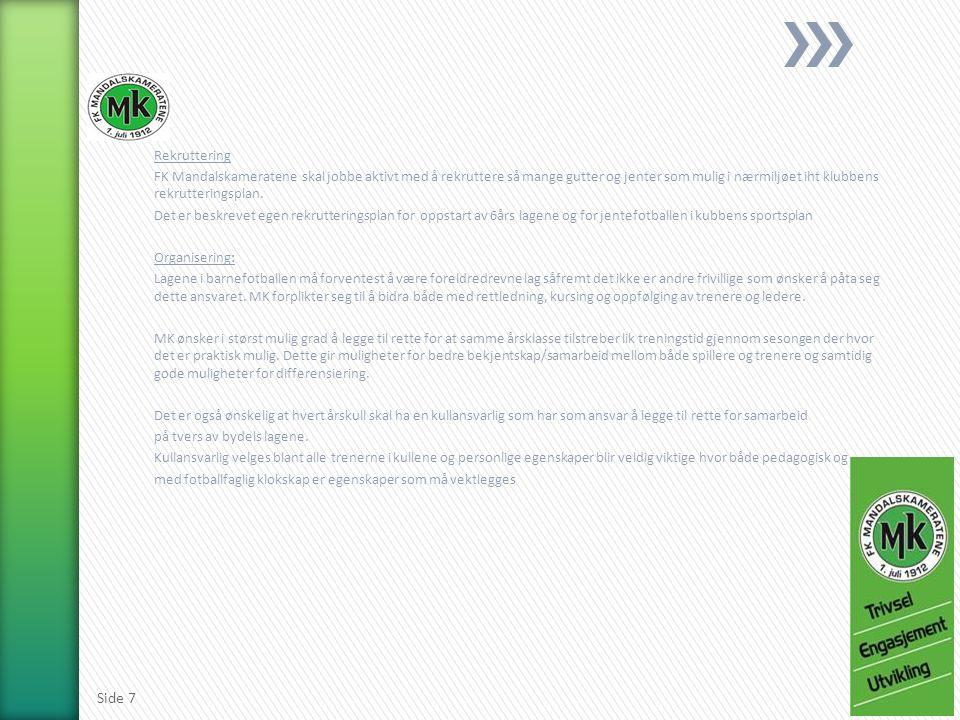 Retningslinjer for barnelagene: Lagene i barneavdelingen skal arbeide innenfor målsettinger og retningslinjer som til en hver tid er gitt i handlingsplan og sportsplan slik som –Inndeling av lag for jevnbyrdighet –Spilletid –Trenervett –Turneringsbestemmelser for arrangement i egen klubb og i deltagelse eksternt –Retningslinjer for deltagelse i turneringer i utlandet MK setter som krav at alle poster som beskrevet under skal være besatt og at ingen personer skal inneha mer en et verv pr.