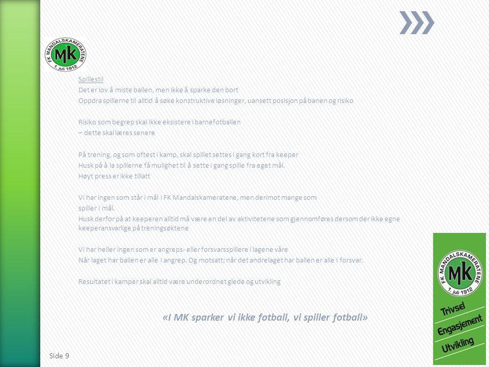 Oppvarmingsdel (20 minutter) – Sjef over ballen Hurtighet- og spensttrening (10 min) – Hoppøvelser, spurter, retningsforandringer Ferdighetsutvikling (20 minutter) – Utvikling av individuelle og relasjonelle ferdigheter i spill med – spill mot øvelser – Tren noen utvalgte ferdigheter.