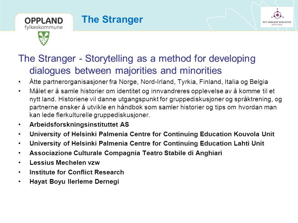 The Stranger The Stranger - Storytelling as a method for developing dialogues between majorities and minorities Åtte partnerorganisasjoner fra Norge, Nord-Irland, Tyrkia, Finland, Italia og Belgia Målet er å samle historier om identitet og innvandreres opplevelse av å komme til et nytt land.