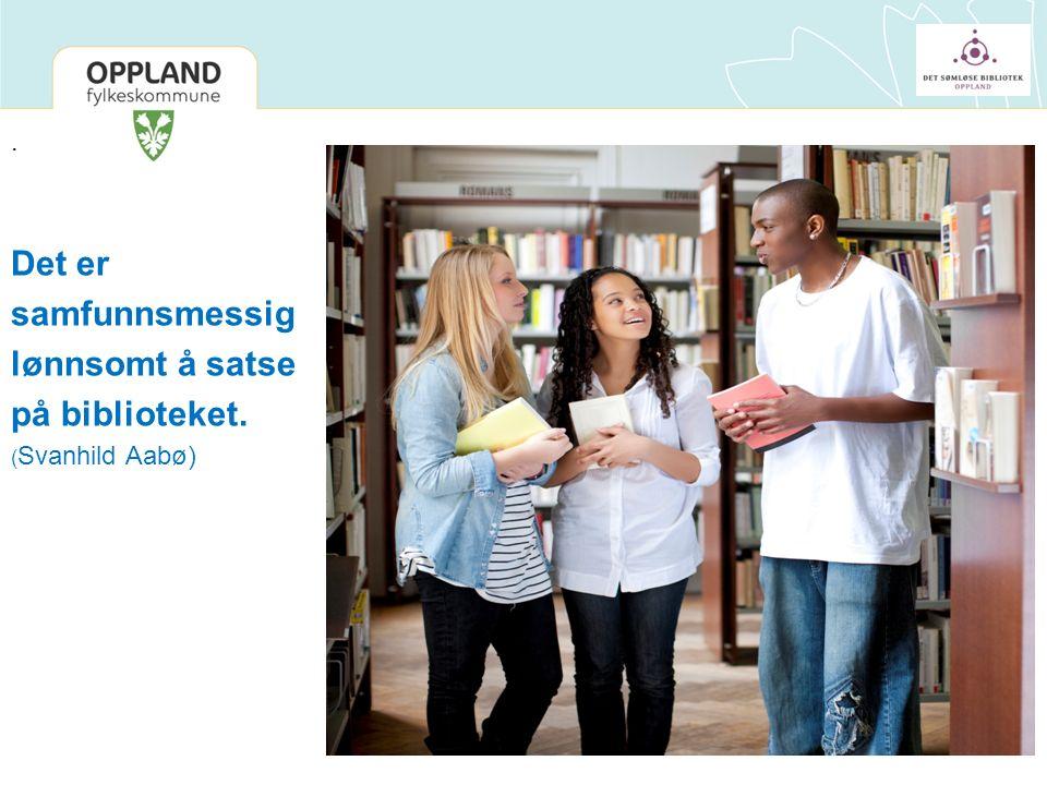 . Det er samfunnsmessig lønnsomt å satse på biblioteket. ( Svanhild Aabø)