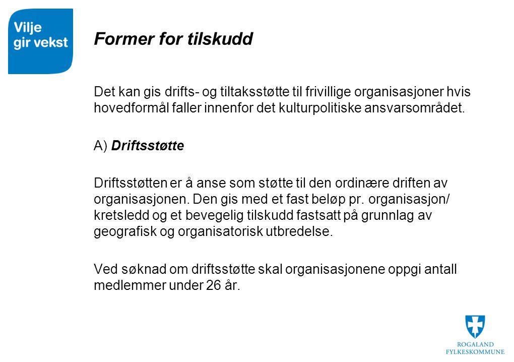 Former for tilskudd  Det kan gis drifts- og tiltaksstøtte til frivillige organisasjoner hvis hovedformål faller innenfor det kulturpolitiske ansvarsområdet.