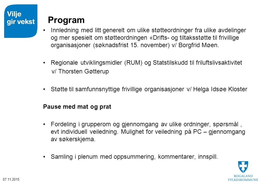 Program Innledning med litt generelt om ulike støtteordninger fra ulike avdelinger og mer spesielt om støtteordningen «Drifts- og tiltaksstøtte til frivillige organisasjoner (søknadsfrist 15.