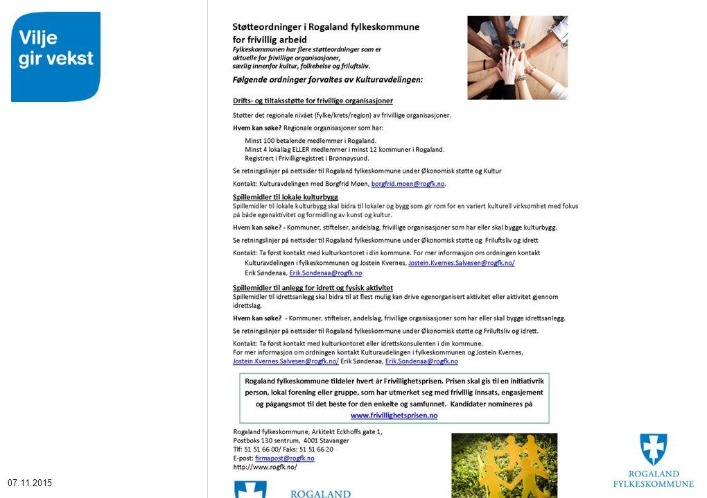 Ordningen for drifts - og tiltaksstøtte til frivillige organisasjoner i Rogaland Mål: «Gjennom denne ordningen ønsker Rogaland fylkeskommune å styrke det økonomiske grunnlaget for organisasjonenes selvstendige rolle som viktige aktører i Rogaland.» Tildelingene vedtas politisk hvert år.