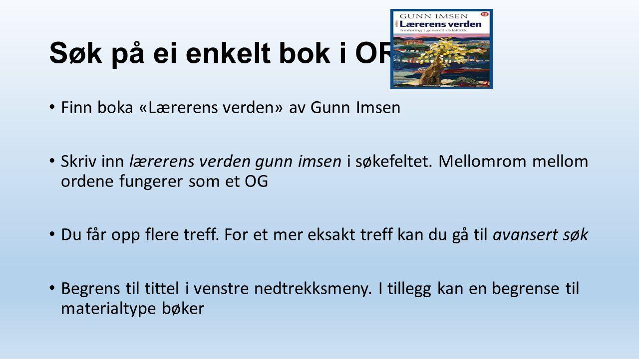 Søk på ei enkelt bok i ORIA Finn boka «Lærerens verden» av Gunn Imsen Skriv inn lærerens verden gunn imsen i søkefeltet.