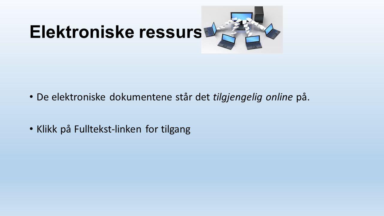 Elektroniske ressurser De elektroniske dokumentene står det tilgjengelig online på. Klikk på Fulltekst-linken for tilgang