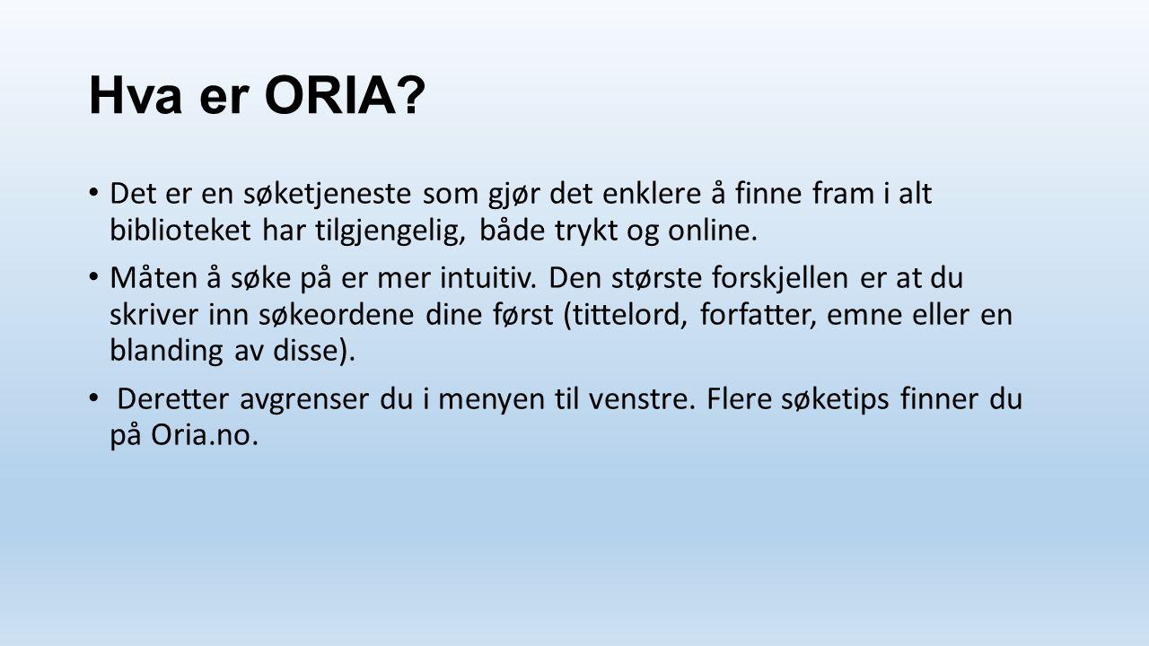 Hva er ORIA? Det er en søketjeneste som gjør det enklere å finne fram i alt biblioteket har tilgjengelig, både trykt og online. Måten å søke på er mer