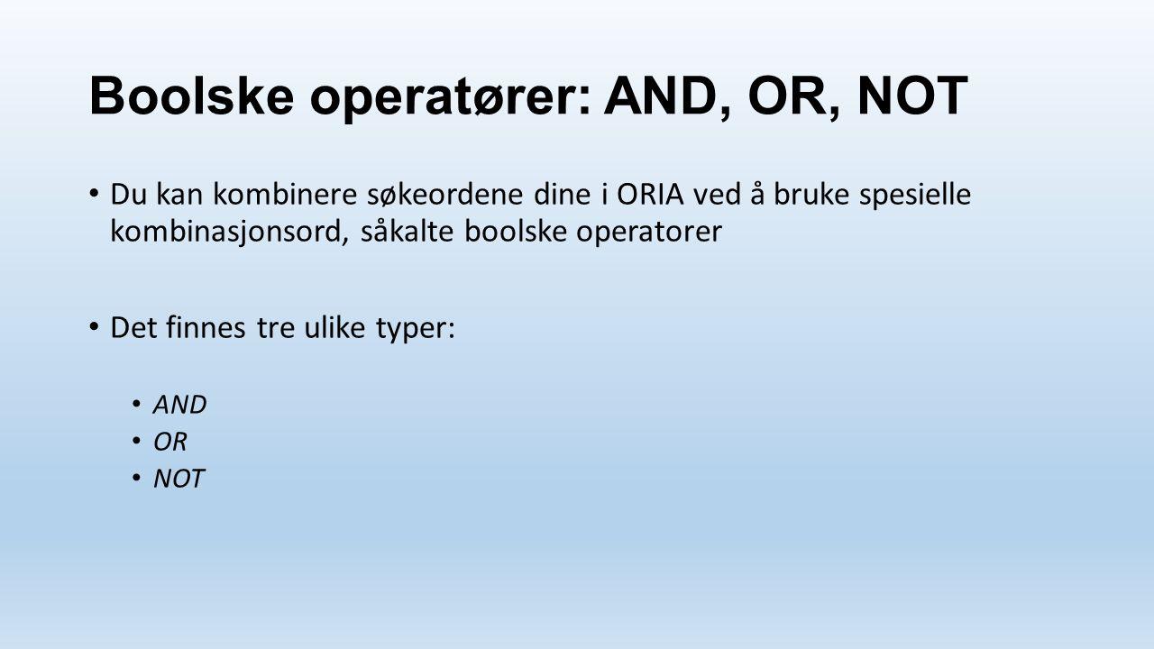 Boolske operatører: AND, OR, NOT Du kan kombinere søkeordene dine i ORIA ved å bruke spesielle kombinasjonsord, såkalte boolske operatorer Det finnes tre ulike typer: AND OR NOT