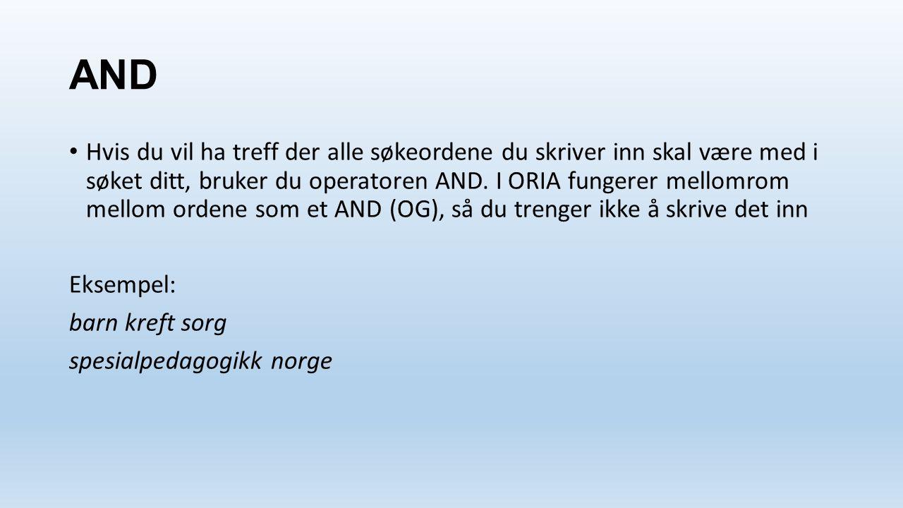 OR Vil vi vi gjøre et bredest mulig søk, er det operatoren OR vi må bruke.