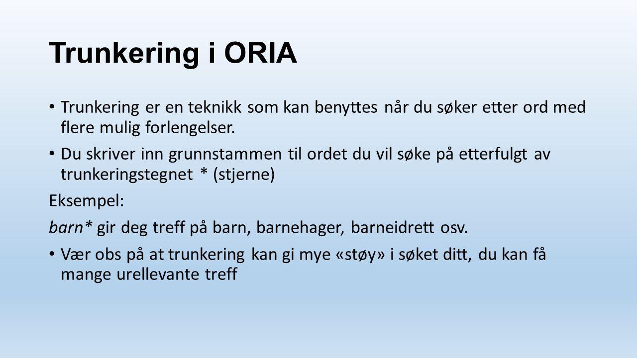 Trunkering i ORIA Trunkering er en teknikk som kan benyttes når du søker etter ord med flere mulig forlengelser. Du skriver inn grunnstammen til ordet